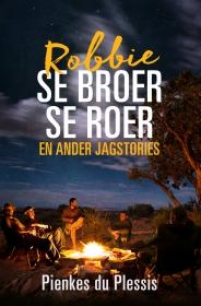 ROBBIE SE BROER SE ROER EN ANDER JAGSTORIES